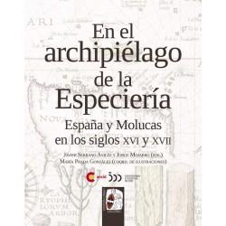 En el archipiélago de la Especiería. España y Molucas en los siglos XVI y XVII (Spanish)
