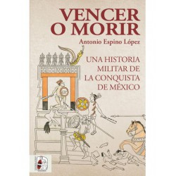 Vencer o morir. Una historia militar de la conquista de México (Spanish)