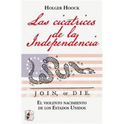 Las cicatrices de la independencia. El violento nacimiento de los Estados Unidos (Spanish)